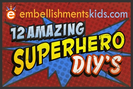 DIY Superhero ideas and inspiration by Embellishmentskids.com